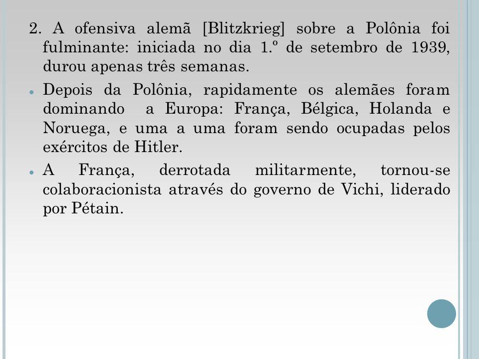 2. A ofensiva alemã [Blitzkrieg] sobre a Polônia foi fulminante: iniciada no dia 1.º de setembro de 1939, durou apenas três semanas.